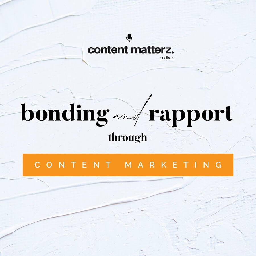 Bonding and Rapport through Content Marketing | KazCM | Content Matterz Podcast