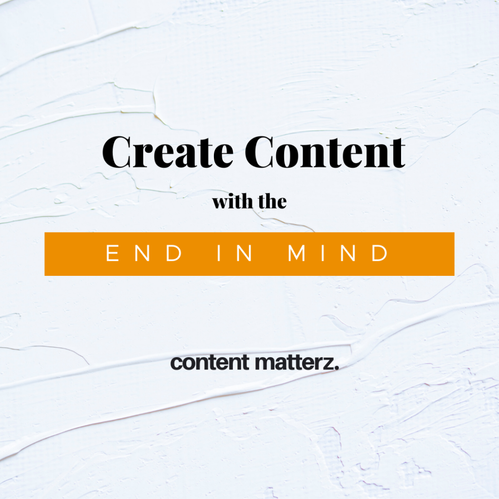 Create Content with the End in Mind   KazCM   Content Creation Process