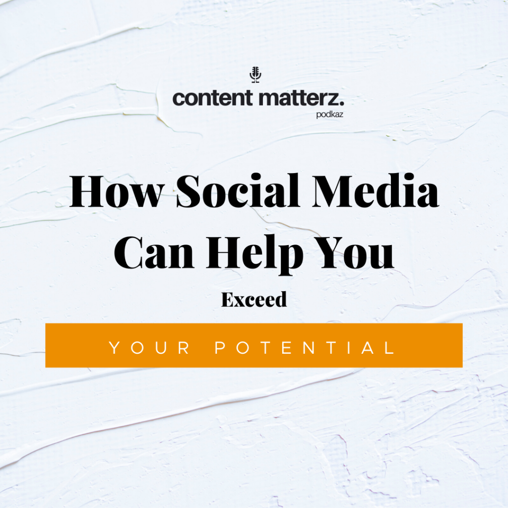 How Social Media Can Help You Exceed Your Potential   Content Matterz