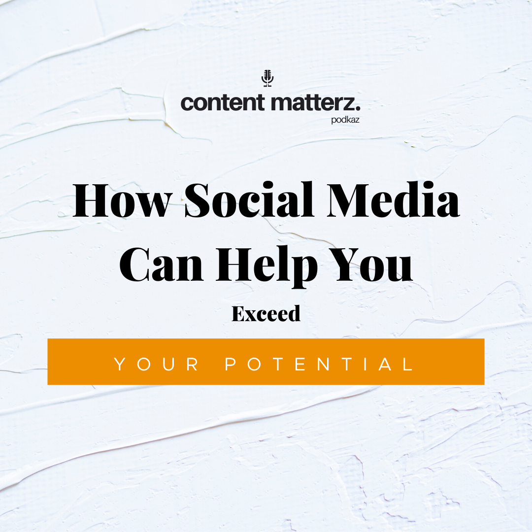How Social Media Can Help You Exceed Your Potential | Content Matterz