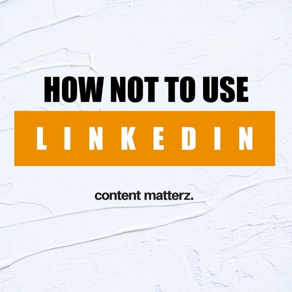 how not to use linkedin | kazcm linkedin marketing services