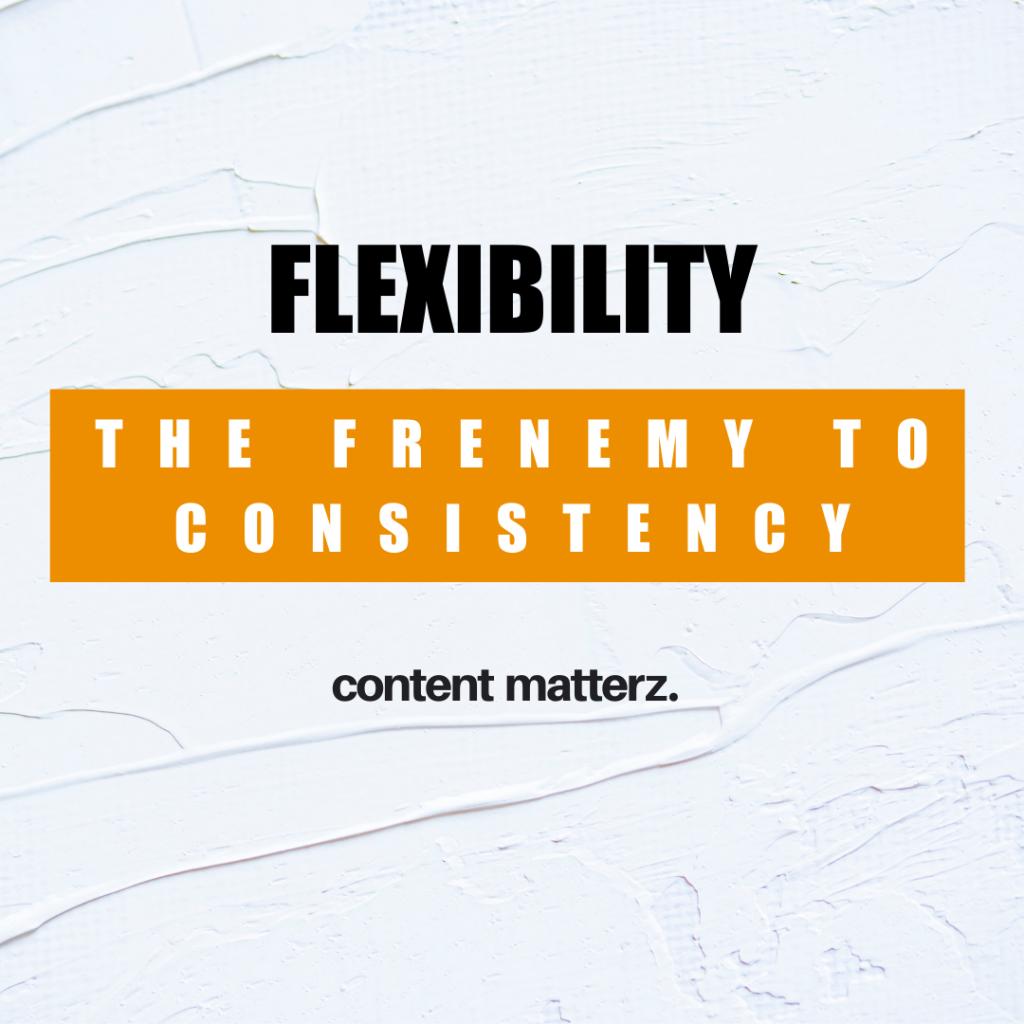 Marketing Flexibility: The Frenemy to Consistency