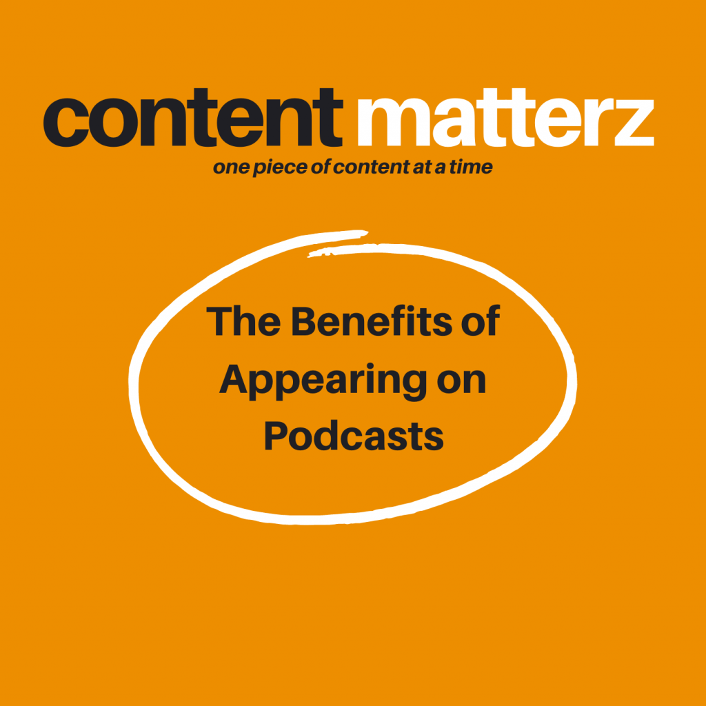 The Benefits of Appearing on Podcasts   Content Matterz Podcast Episode