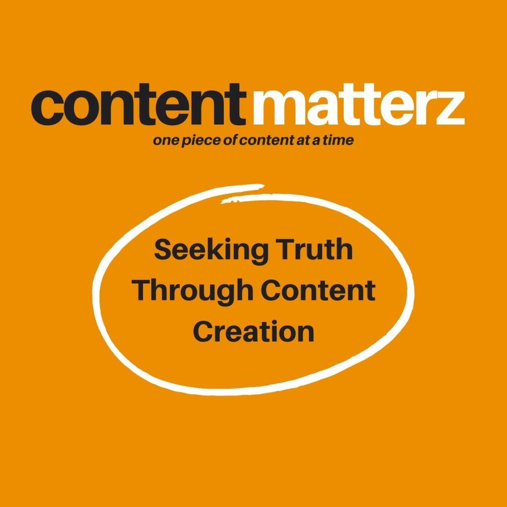 seeking truth through content creation